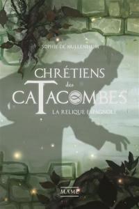 Chrétiens des catacombes. Volume 3, La relique espagnole