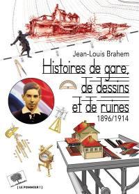 Histoires de gare, de dessins et de ruines, 1896-1914