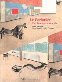 Le Corbusier, l'art de se loger et de le dire
