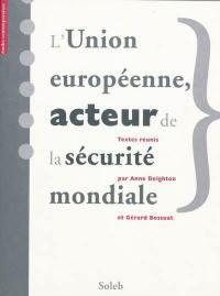 L'Union européenne, acteur de la sécurité mondiale = The EC-EU : a world security actor ?