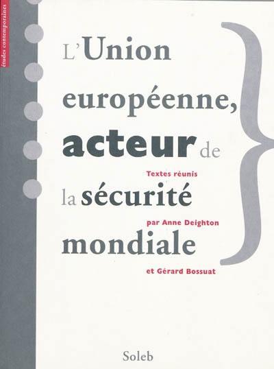 L'Union européenne, acteur de la sécurité mondiale. The EC-EU : a world security actor ?