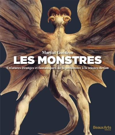 Les monstres : créatures étranges et fantastiques, de la préhistoire à la science-fiction