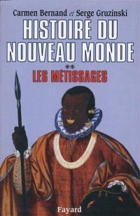 Histoire du nouveau monde. Volume 2, Les Métissages