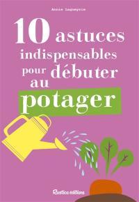 10 astuces indispensables pour débuter au potager