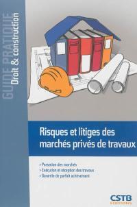 Risques et litiges des marchés privés de travaux : passation des marchés, exécution et réception des travaux, garantie de parfait achèvement