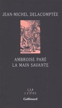 Ambroise Paré, la main savante