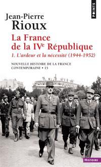La France de la IVe République. Volume 1, L'ardeur et la nécessité