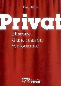 Privat : histoire d'une maison toulousaine
