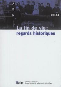 Annales de démographie historique. n° 2017-1, La fin de vie