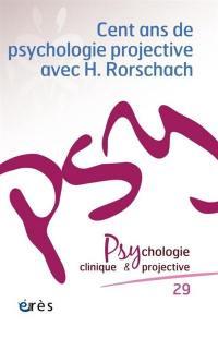 Psychologie clinique et projective. n° 29, Cent ans de psychologie projective avec H. Rorschach