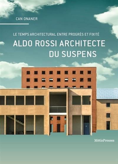 Aldo Rossi architecte du suspens : en quête du temps propre de l'architecture