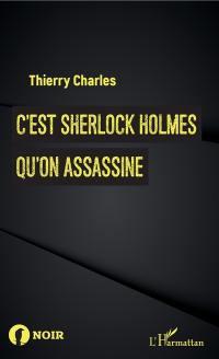 C'est Sherlock Holmes qu'on assassine