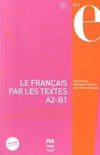 Le français par les textes. Vol. 1. Quarante-cinq textes de français facile avec exercices : A2-B1