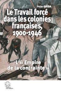 Le travail forcé dans les colonies françaises, 1900-1946