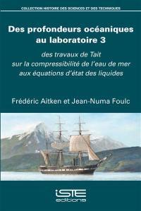 Des profondeurs océaniques au laboratoire. Volume 3, Des travaux de Tait sur la compressibilité de l'eau de mer aux équations d'état des liquides