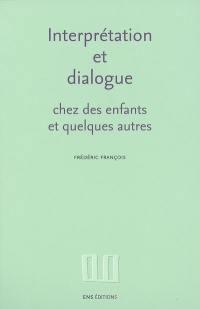 Interprétation et dialogue chez des enfants et quelques autres