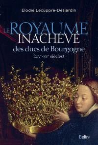 Le royaume inachevé des ducs de Bourgogne