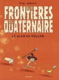 Aux frontières du quaternaire. Vol. 1. Le clan du volcan
