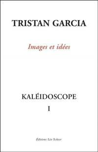 Kaléidoscope. Volume 1, Images et idées