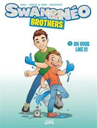 Swan & Néo : brothers. Vol. 1. On vous like !!!