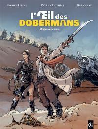 L'oeil des dobermans. Volume 2, L'ombre des chiens