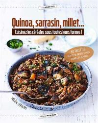 Quinoa, sarrasin, millet... : cuisinez les céréales sous toutes leurs formes ! : 40 recettes pleines de bienfaits pour varier les plaisirs