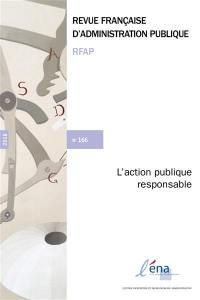 Revue française d'administration publique. n° 166, L'action publique responsable