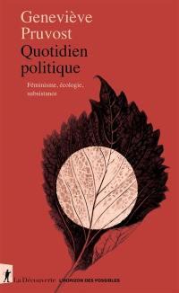 Quotidien politique : féminisme, écologie, subsistance