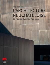 Regards sur l'architecture neuchâteloise de l'après-guerre à nos jours