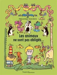 Les animaux ne sont pas obligés...