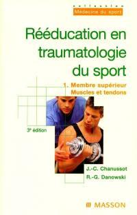 Rééducation en traumatologie du sport. Volume 1, Membre supérieur, muscles et tendons