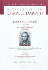 Oeuvres complètes. Volume 1, Journal de bord (diary) du voyage du Beagle. Précédé de Un voilier nommé désir