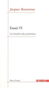 Essais. Volume 6, Les lumières des positivistes