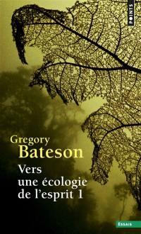 Vers une écologie de l'esprit. Volume 1,