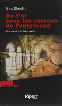 Une enquête de Julie Lantilly. Volume 2, De l'or sous les verrous de Fontevraud