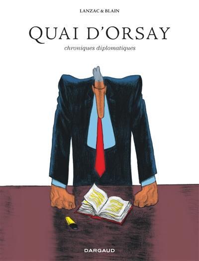 Quai d'Orsay : chroniques diplomatiques, édition intégrale