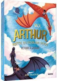 Moi, Arthur, maître du royaume perdu. Volume 2, Retour à Groaar