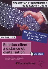Relation client à distance et digitalisation : BTS NDRC 1re & 2e années, DUT commercial, licences pro. : bloc d'activités 2