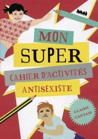 Mon super cahier d'activités antisexiste