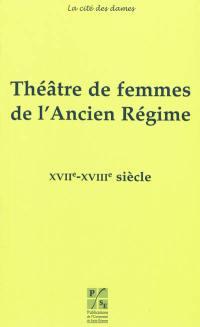 Théâtre de femmes de l'Ancien Régime. Volume 3, XVIIe-XVIIIe siècles