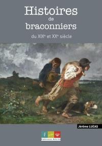 Histoires de braconniers du XIXe et XXe siècle