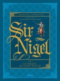 Sir Nigel. Volume 2, La traque du furet rouge