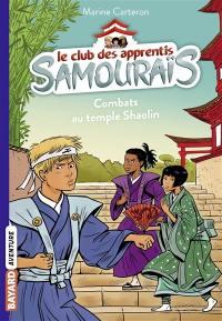 Le club des apprentis samouraïs. Volume 2, Combats au temple Shaolin