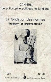 Cahiers de philosophie politique et juridique. n° 20, La Fondation des normes