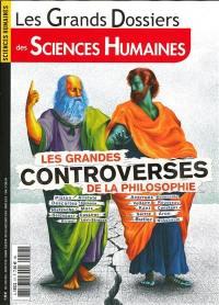 Grands dossiers des sciences humaines (Les). n° 57, Les grandes controverses de la philosophie