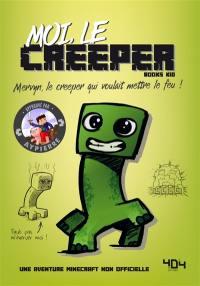 La vie secrète des monstres. Moi, le creeper : Mervyn, le creeper qui voulait mettre le feu !