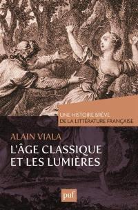 Une histoire brève de la littérature française. Volume 2, L'âge classique et les Lumières