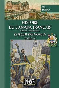 Histoire du Canada français. Volume 4, Le régime britannique