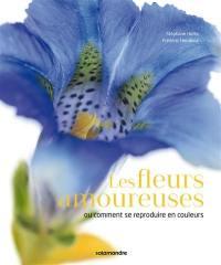 Les fleurs amoureuses ou Comment se reproduire en couleurs