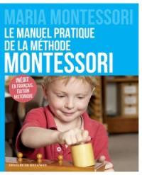 Le manuel pratique de la méthode Montessori